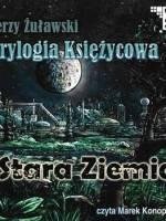 Stara Ziemia. Trylogia księżycowa. Tom 3 - Żuławski Jerzy
