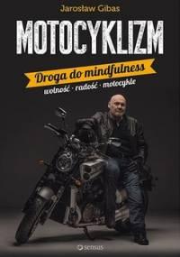 Motocyklizm. Droga do mindfulness - Gibas Jarosław