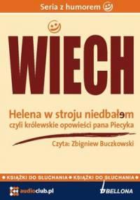 Helena w stroju niedbałem – czyli królewskie opowieści pana Piecyka - Wiechecki Stefan Wiech