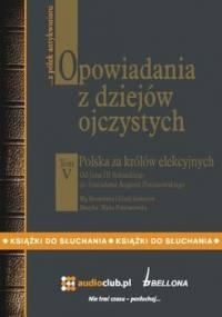 Opowiadania z dziejów ojczystych. Tom V. Polska za królów elekcyjnych - Gebert Bronisław, Gebert Gizela