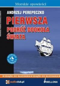 Pierwsza podróż dookoła świata - Perepeczko Andrzej