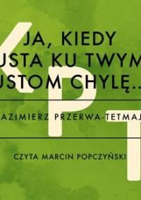 Ja, kiedy usta ku twym ustom chylę… - Przerwa-Tetmajer Kazimierz