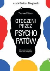 Otoczeni przez psychopatów. Jak rozpracować tych, którzy tobą manipulują - Erikson Thomas