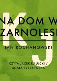 Na dom w Czarnolesie - Kochanowski Jan