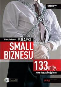 Pułapki small biznesu. 133 mity, które niszczą Twoją firmę - Jankowski Marek