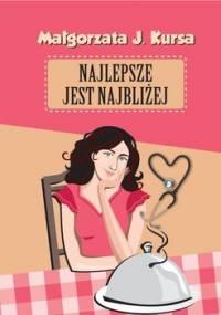 Najlepsze jest najbliżej - Kursa Małgorzata J.
