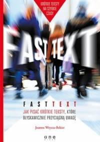 Fast text. Jak pisać krótkie teksty, które błyskawicznie przyciągną uwagę - Wrycza-Bekier Joanna