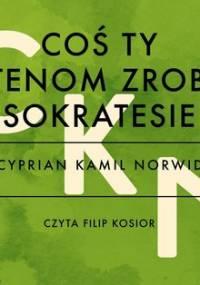 Coś ty Atenom zrobił Sokratesie - Norwid Cyprian Kamil