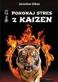 Pokonaj stres z Kaizen - Gibas Jarosław
