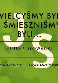 Wielcyśmy byli i śmieszniśmy byli - Słowacki Juliusz
