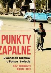 Punkty zapalne. Dwanaście rozmów o Polsce i świecie - Larek Michał, Borowczyk Jerzy