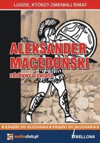 Aleksander Macedoński - zdobywca świata - Kaniewski Jarosław