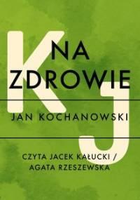 Na zdrowie - Kochanowski Jan