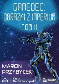 Obrazki z Imperium. Gamedec. Tom 2 - Przybyłek Marcin