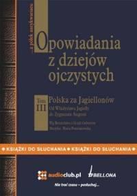 Opowiadania z dziejów ojczystych. Tom III Polska za Jagiellonów - Gebert Bronisław, Gebert Gizela