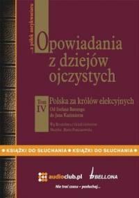 Opowiadania z dziejów ojczystych. Tom IV. Polska za królów elekcyjnych - Gebert Bronisław, Gebert Gizela