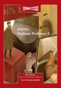 Bruliony Profesora T. - Hen Józef