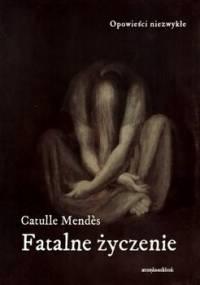 Fatalne życzenie - Mendes Catulle