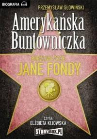 Amerykańska buntowniczka. Burzliwe życie Jane Fondy - Słowiński Przemysław