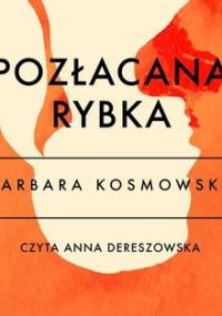 Pozłacana rybka - Kosmowska Barbara
