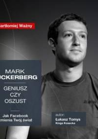 Mark Zuckerberg. Geniusz czy oszust? Jak Facebook zmienia Twój świat? - Kosecka Kinga, Tomys Łukasz