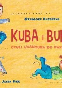 Kuba i Buba czyli awantura do kwadratu - Kasdepke Grzegorz