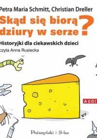 Skąd się biorą dziury w serze? Historyjki dla ciekawskich dzieci - Dreller Christian, Schmitt Petra Maria