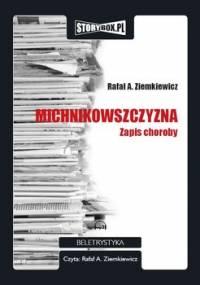 Michnikowszyzna. Zapis choroby - Ziemkiewicz Rafał A.
