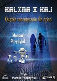 Kalina i Kaj. Książka teoretycznie dla dzieci - Przybyłek Marcin