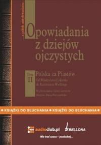 Opowiadania z Dziejów Ojczystych. Tom II. Polska Za Piastów - Gebert Bronisław, Gebert Gizela