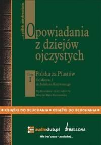 Opowiadania z dziejów ojczystych. Tom i. Polska za Piastów - Gebert Bronisław, Gebert Gizela