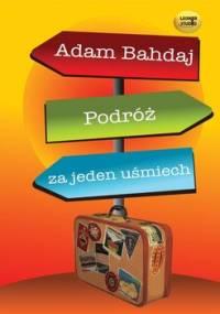 Podróż za jeden uśmiech - Bahdaj Adam