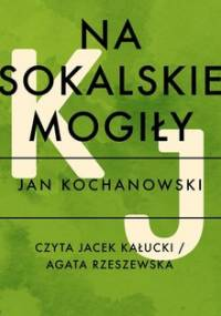 Na sokalskie mogiły - Kochanowski Jan