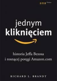 Jednym kliknięciem. Historia Jeffa Bezosa i rosnącej potęgi Amazon.com - Brandt Richard L.