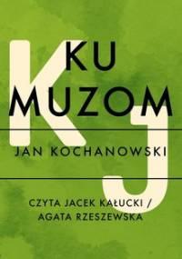 Ku muzom - Kochanowski Jan