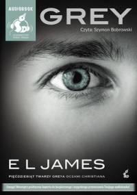 Grey. Pięćdziesiąt twarzy Greya oczami Christiana - James E L