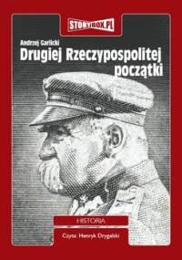 Drugiej Rzeczypospolitej początki - Garlicki Andrzej