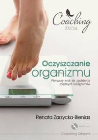 Oczyszczanie organizmu. Pierwszy krok do zgubienia zbędnych kilogramów - Zarzycka-Bienias Renata