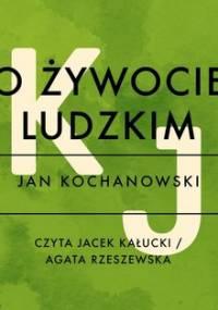 O żywocie ludzkim - Kochanowski Jan