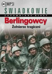Berlingowcy. Żołnierze tragiczni - Opracowanie zbiorowe