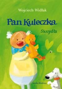 Skrzydła. Pan Kuleczka - Widłak Wojciech