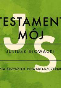 Testament mój - Słowacki Juliusz