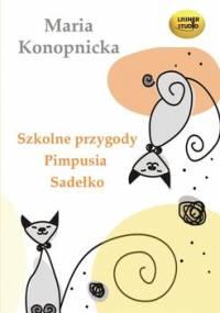 Szkolne przygody Pimpusia Sadełko - Konopnicka Maria