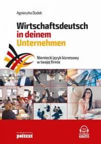 Niemiecki język biznesowy w twojej firmie. Wirtschaftsdeutsch in deinem Unternehmen - Dudek Agnieszka