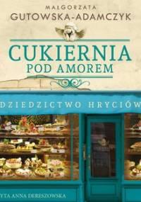 Cukiernia Pod Amorem. Dziedzictwo Hryciów - Gutowska-Adamczyk Małgorzata
