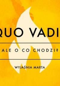 Ale o co chodzi. Wyjaśnia Marta. Quo Vadis - Jaźwińska Joanna