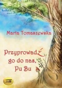 Przyprowadź go do nas, Pu Bu - Tomaszewska Marta
