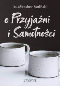 O przyjaźni i samotności - Maliński Mirosław