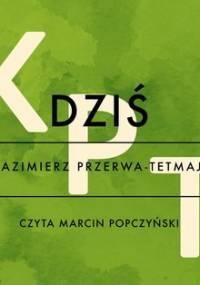 Dziś - Przerwa-Tetmajer Kazimierz