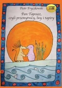 Pan Tapeusz, czyli przemytnicy, lwy i tapiry - Fryczkowski Piotr
